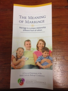 """""""It is a grave injustice if the State ignores the uniqueness of the role of husbands and wives, the importance of mothers and fathers in our society. Without protection and support for the unique place of marriage in society, the State could, in effect, deprive children of the right to a mother and a father."""" Here's a link to the full document http://www.catholicbishops.ie/wp-content/uploads/2014/12/Meaning-of-Marriage-Web-English.pdf"""